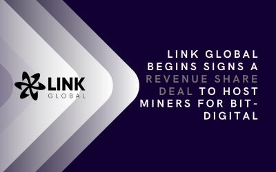 Link Global Begins Signs A Revenue Share Deal To Host Miners For Bit-Digital