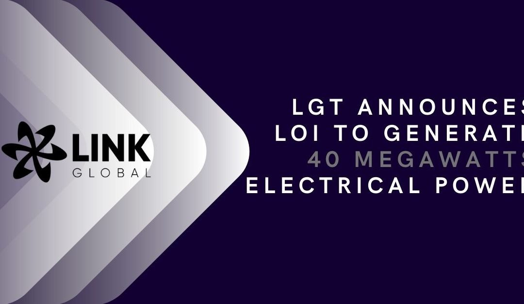Link Global Technologies Announces Letter of Intent to Generate up to 40 Megawatts Electrical Power with Starco Fuels in Canada and United States