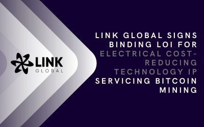 Link Global Signs Binding LOI For Electrical Cost-Reducing Technology IP Servicing Bitcoin Mining