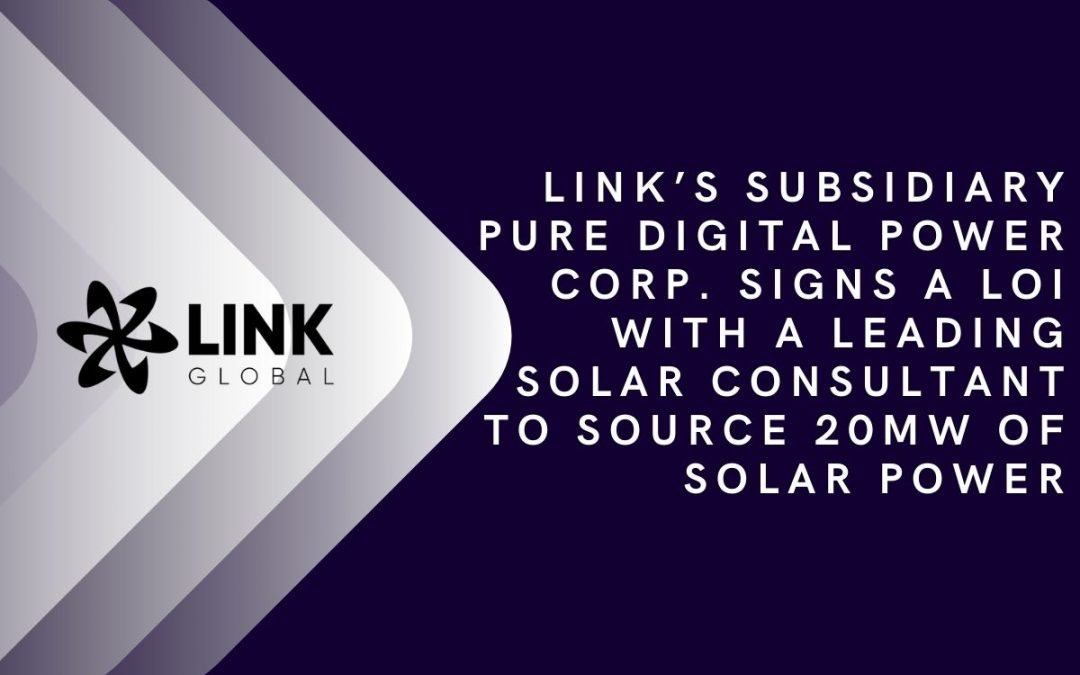 Link's Subsidiary Pure Digital Power Corp Signs A Letter Of Intent With A Leading Solar Consultant To Source 20mw Of Solar Power