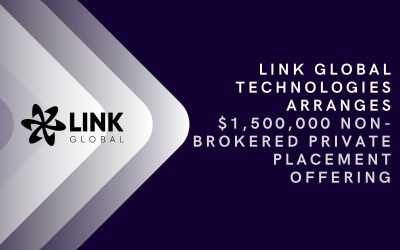 Link Global Technologies Arranges $1,500,000 Non-Brokered Private Placement Offering