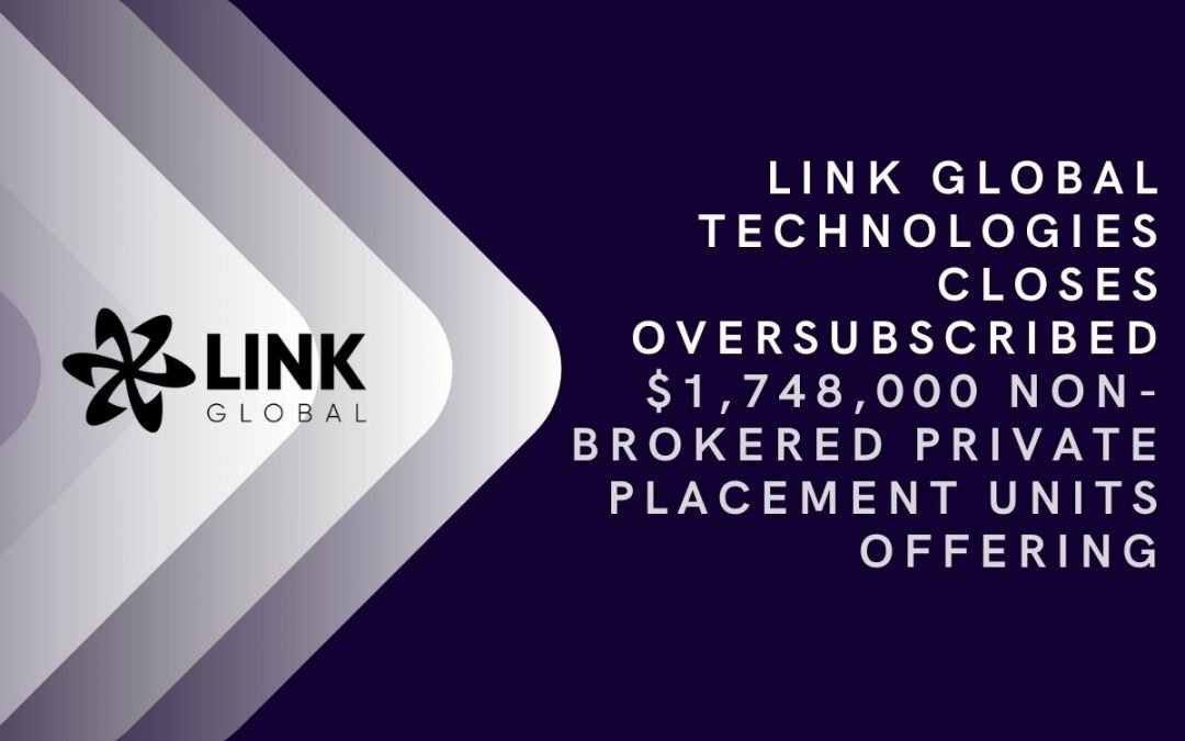 Link Global Technologies Closes Oversubscribed $1,748,000 Non-Brokered Private Placement Units Offering