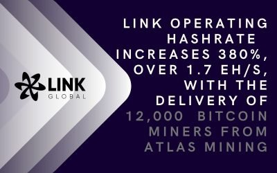Link Global Technologies Operating Hashrate  Increases 380%, Over 1.7 Eh/S, With The Delivery Of 12,000  Bitcoin Miners From Atlas Mining