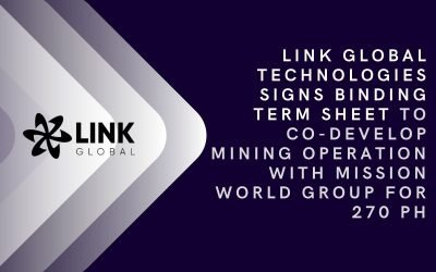 Link Global Technologies Signs Binding Term Sheet To Co-Develop Mining Operation With Mission World Group For 270 PH