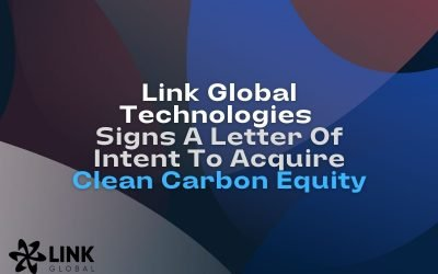 Link Global Technologies Signs A Letter Of Intent To Acquire Clean Carbon Equity