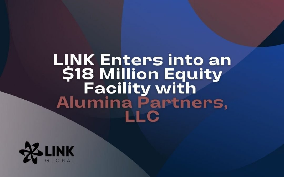 Link Global Technologies Enters into an $18 Million Equity Facility with Alumina Partners, LLC