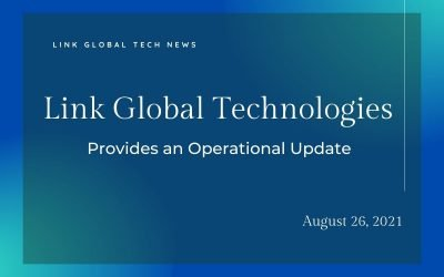 Link Global Technologies Provides an Operational Update