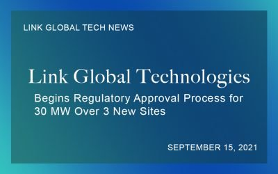 Link Global Technologies Begins Regulatory Approval Process for 30 MW Over 3 New Sites