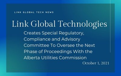 Link Global Creates Special Regulatory, Compliance and Advisory Committee To Oversee the Next Phase of Proceedings With the Alberta Utilities Commission